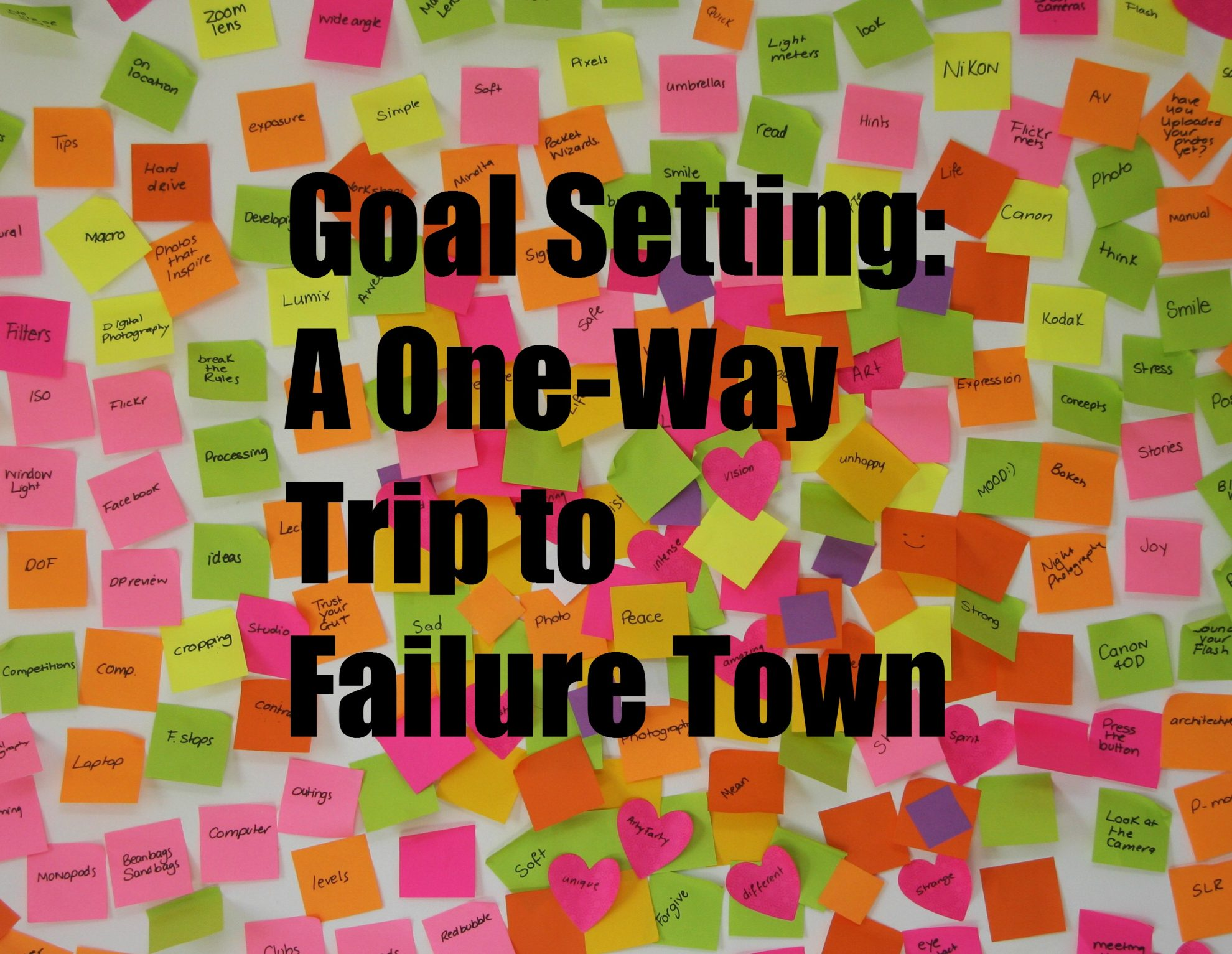 Goal Setting is a One Way Trip to Failure Town