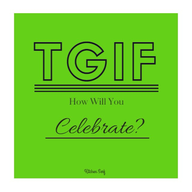 TGIF! How Will You Celebrate?