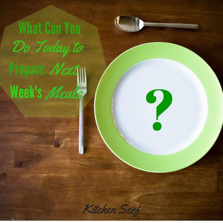 What can you do today to prepare next week's meals? It could be as simple as drafting a dinner idea for each night or getting a dish or two prepared in advance.